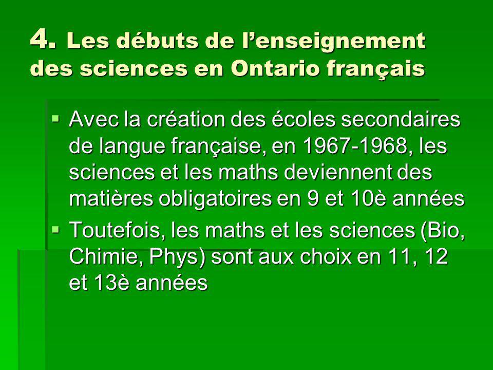 4. Les débuts de lenseignement des sciences en Ontario français Avec la création des écoles secondaires de langue française, en 1967-1968, les science