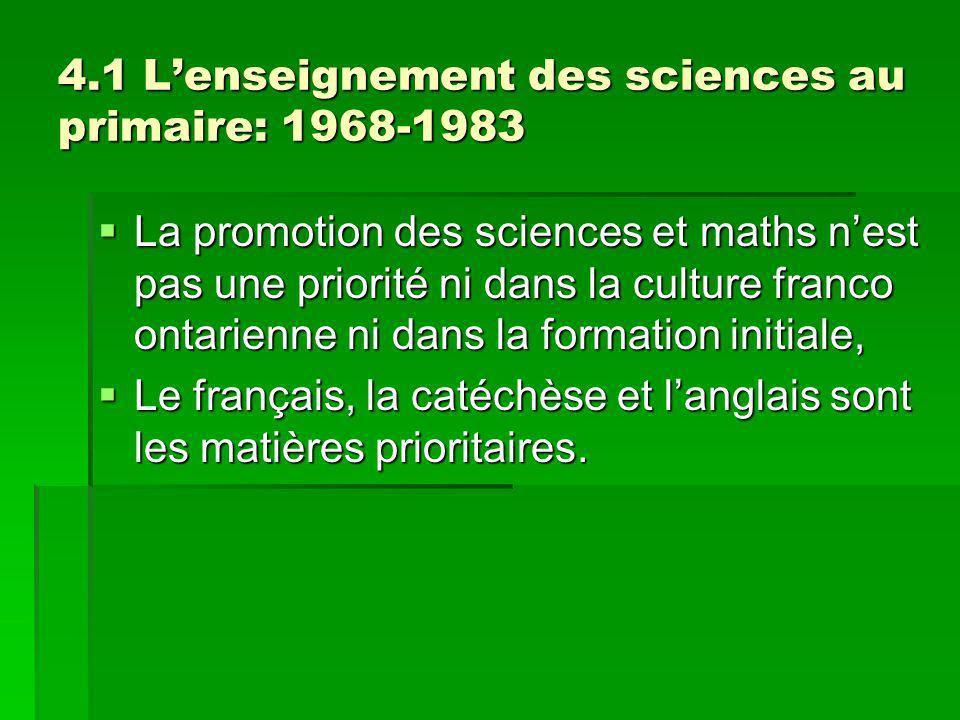 4.1 Lenseignement des sciences au primaire: 1968-1983 La promotion des sciences et maths nest pas une priorité ni dans la culture franco ontarienne ni