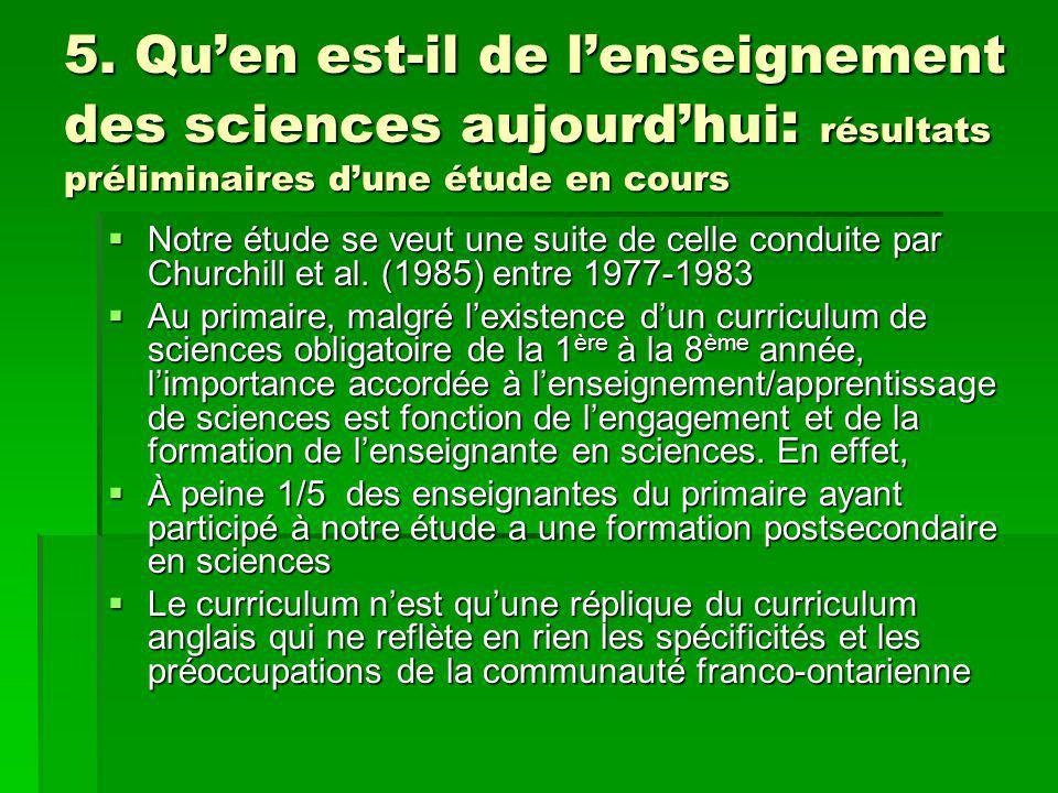 5. Quen est-il de lenseignement des sciences aujourdhui : résultats préliminaires dune étude en cours Notre étude se veut une suite de celle conduite