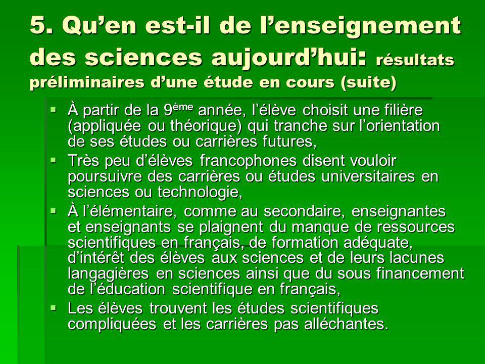 5. Quen est-il de lenseignement des sciences aujourdhui : résultats préliminaires dune étude en cours (suite) À partir de la 9 ème année, lélève chois