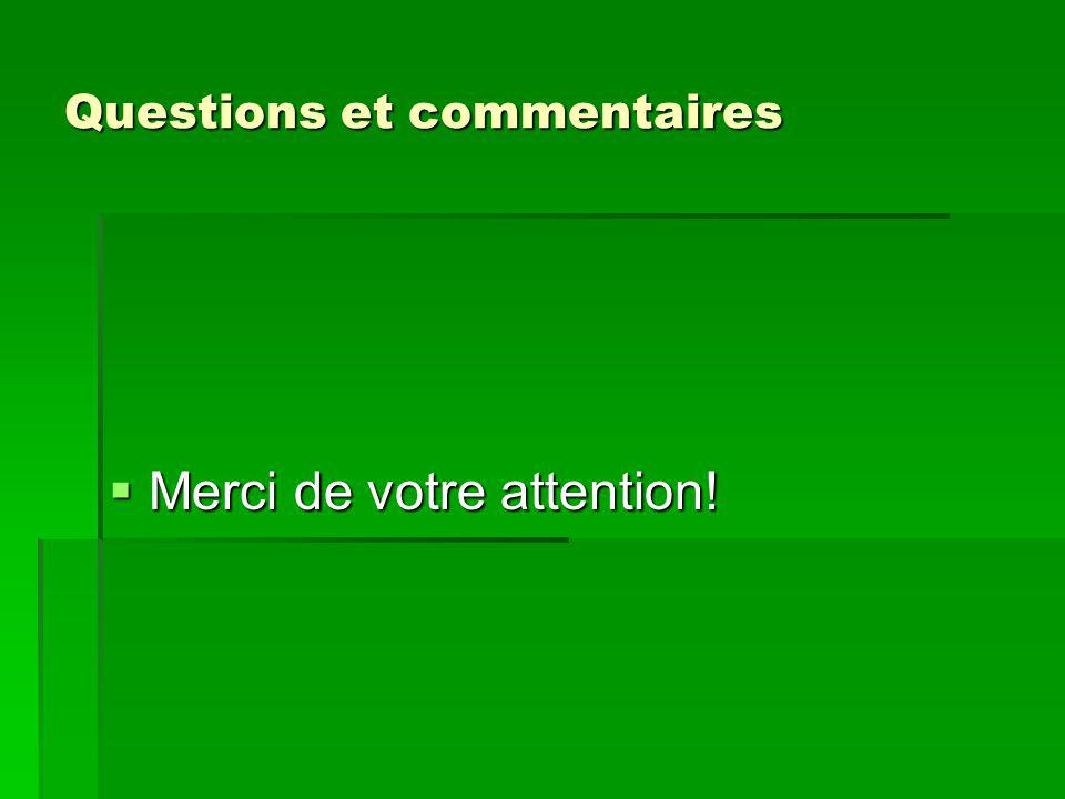 Questions et commentaires Merci de votre attention! Merci de votre attention!
