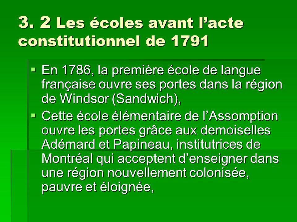 3. 2 Les écoles avant lacte constitutionnel de 1791 En 1786, la première école de langue française ouvre ses portes dans la région de Windsor (Sandwic