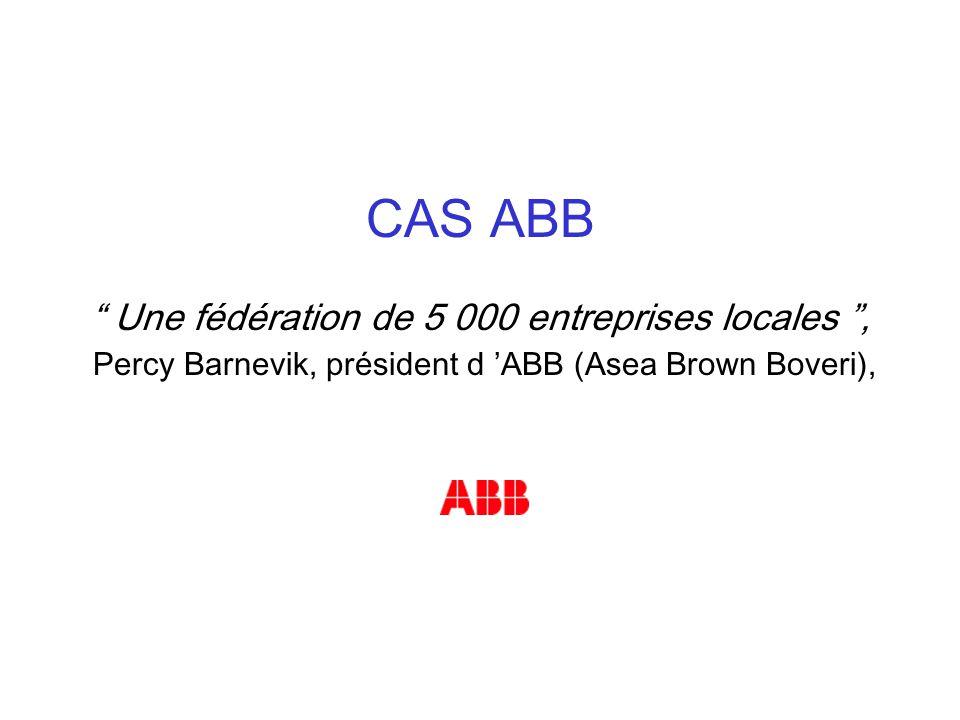 CAS ABB Une fédération de 5 000 entreprises locales, Percy Barnevik, président d ABB (Asea Brown Boveri),