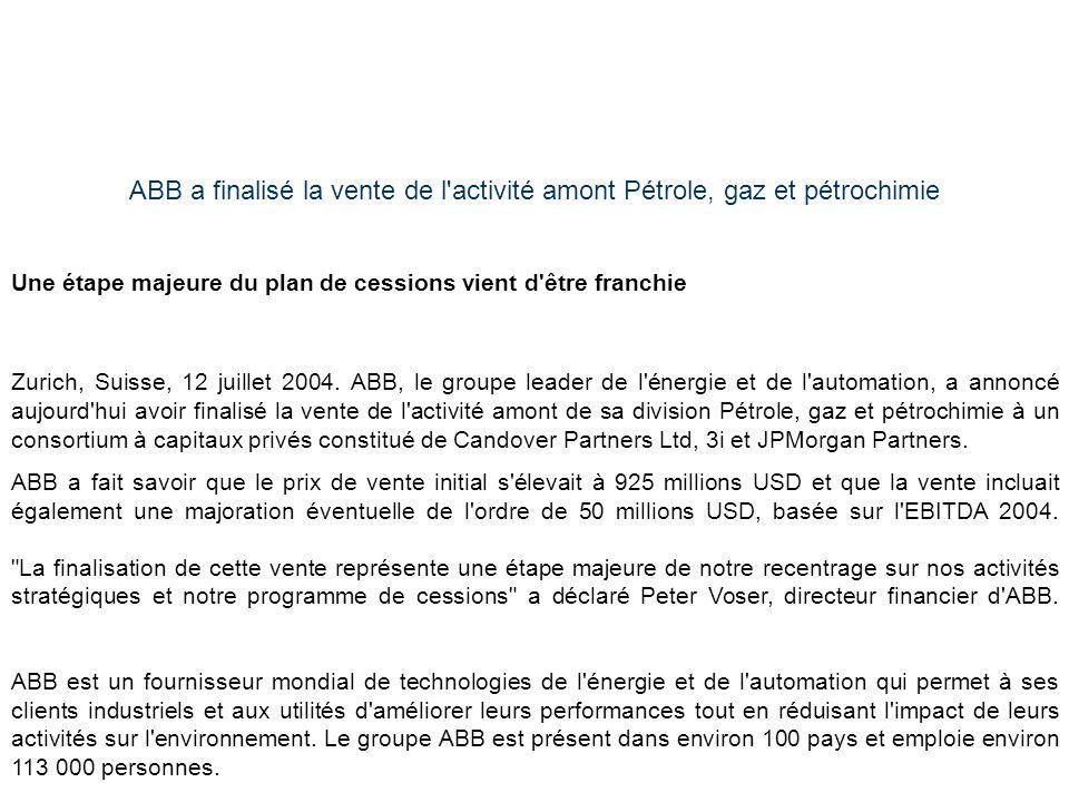 ABB a finalisé la vente de l'activité amont Pétrole, gaz et pétrochimie Une étape majeure du plan de cessions vient d'être franchie Zurich, Suisse, 12