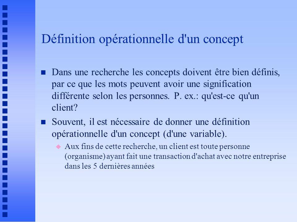 Définition opérationnelle d un concept n Dans une recherche les concepts doivent être bien définis, par ce que les mots peuvent avoir une signification différente selon les personnes.
