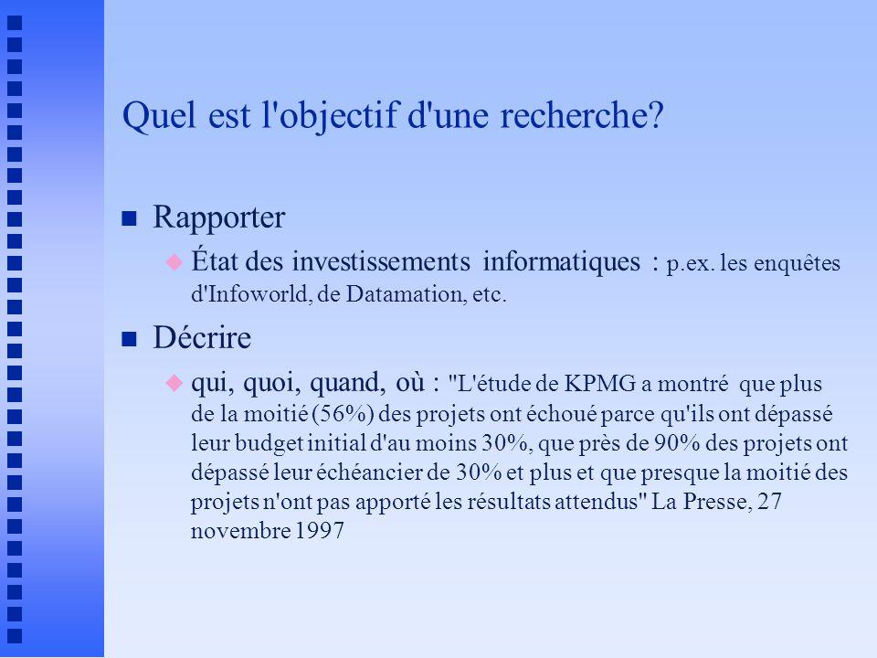 Quel est l objectif d une recherche.n Rapporter u État des investissements informatiques : p.ex.