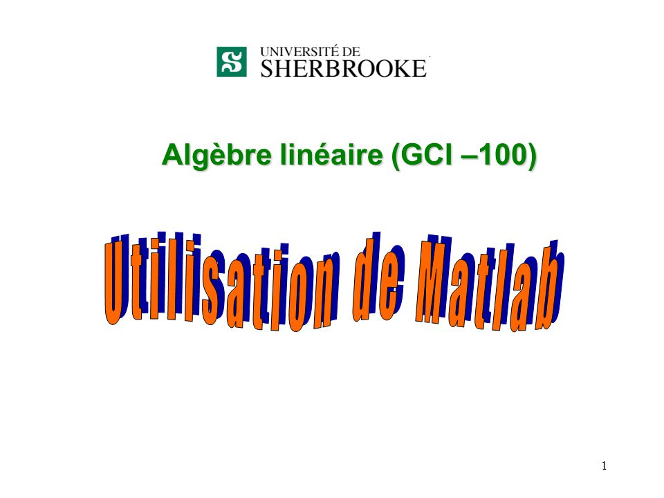 12 Création dune matrice >>A = [2,4,10;16,3,7] « » A = 2 4 10 16 3 7 >>a = [1,3,5]; « » >>b = [7,9,11]; « » >>c = [a b] « » c = 1 3 5 7 9 11 >>D = [a;b] « » D = 1 3 5 7 9 11 Séparateurs 2 vecteurs séparés par, ou un espace vecteur 2 vecteurs lignes avec séparateur de lignes