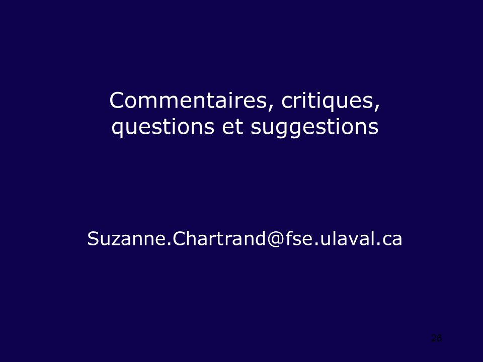 26 Commentaires, critiques, questions et suggestions Suzanne.Chartrand@fse.ulaval.ca