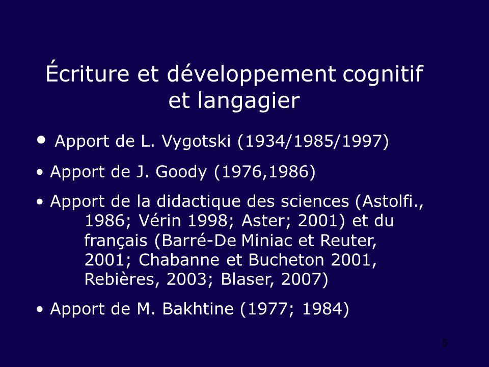 5 Écriture et développement cognitif et langagier Apport de L. Vygotski (1934/1985/1997) Apport de J. Goody (1976,1986) Apport de la didactique des sc