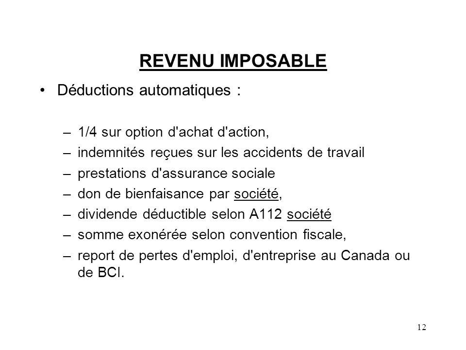 12 REVENU IMPOSABLE Déductions automatiques : –1/4 sur option d'achat d'action, –indemnités reçues sur les accidents de travail –prestations d'assuran