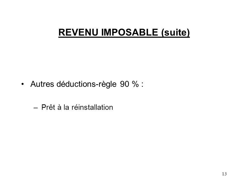 13 REVENU IMPOSABLE (suite) Autres déductions-règle 90 % : –Prêt à la réinstallation