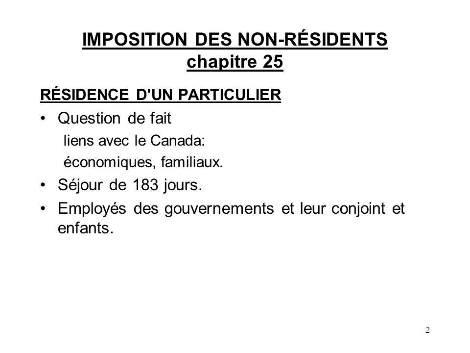 2 IMPOSITION DES NON-RÉSIDENTS chapitre 25 RÉSIDENCE D'UN PARTICULIER Question de fait liens avec le Canada: économiques, familiaux. Séjour de 183 jou