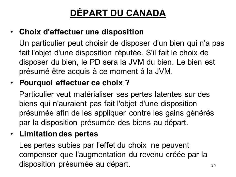 25 DÉPART DU CANADA Choix d effectuer une disposition Un particulier peut choisir de disposer d un bien qui n a pas fait l objet d une disposition réputée.