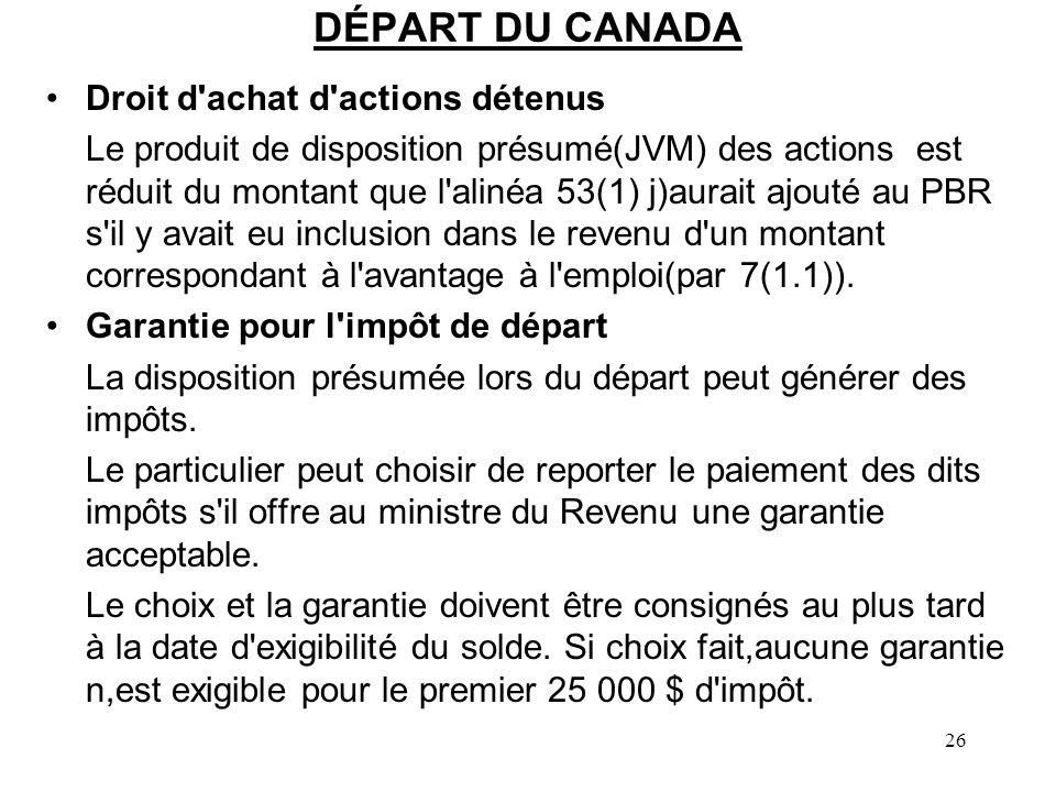 26 DÉPART DU CANADA Droit d'achat d'actions détenus Le produit de disposition présumé(JVM) des actions est réduit du montant que l'alinéa 53(1) j)aura