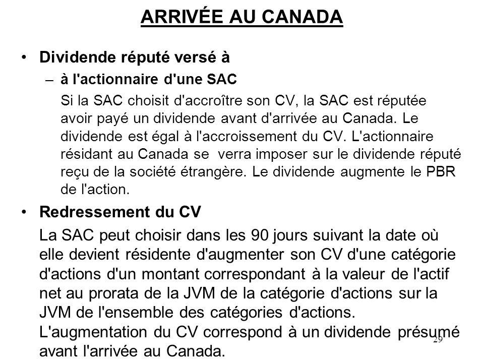 29 ARRIVÉE AU CANADA Dividende réputé versé à –à l actionnaire d une SAC Si la SAC choisit d accroître son CV, la SAC est réputée avoir payé un dividende avant d arrivée au Canada.