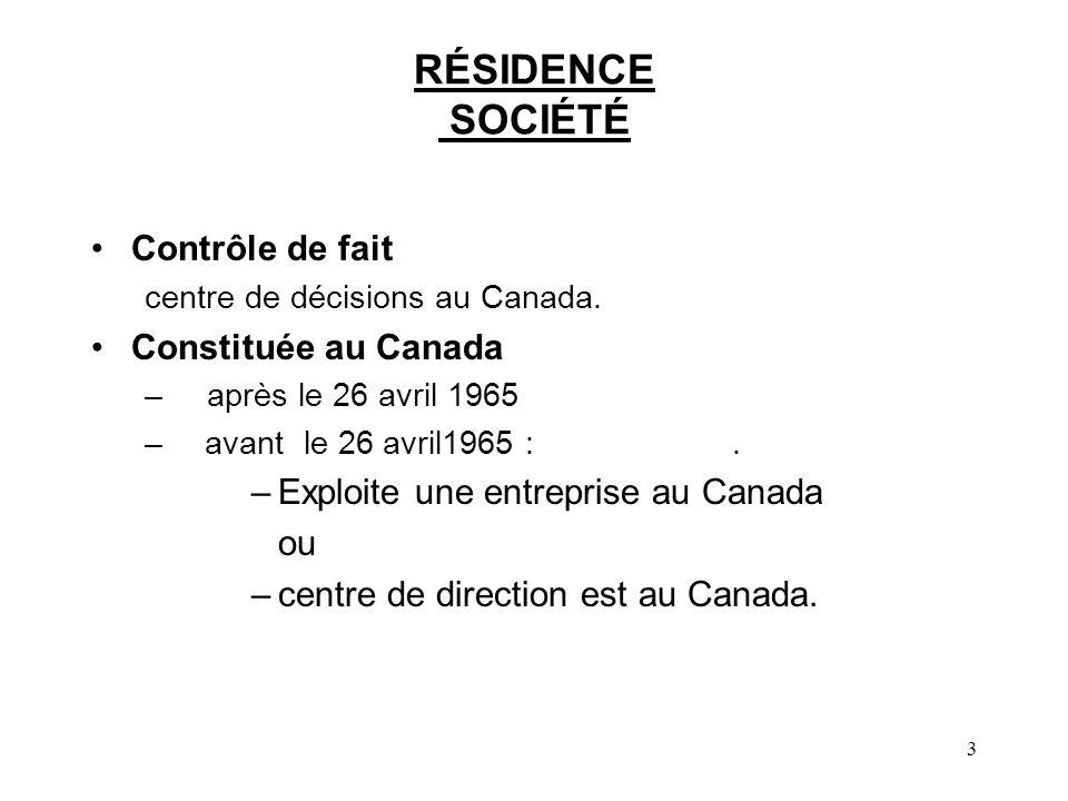 3 RÉSIDENCE SOCIÉTÉ Contrôle de fait centre de décisions au Canada. Constituée au Canada – après le 26 avril 1965 – avant le 26 avril1965 :. –Exploite