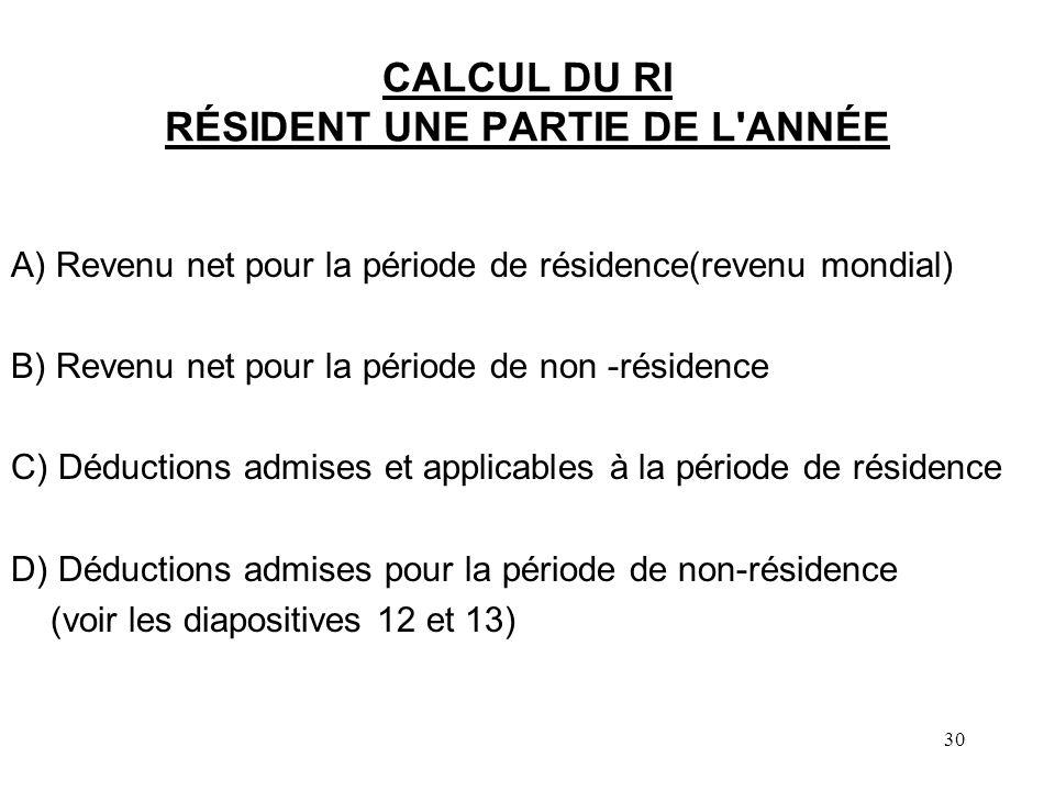 30 CALCUL DU RI RÉSIDENT UNE PARTIE DE L'ANNÉE A) Revenu net pour la période de résidence(revenu mondial) B) Revenu net pour la période de non -réside