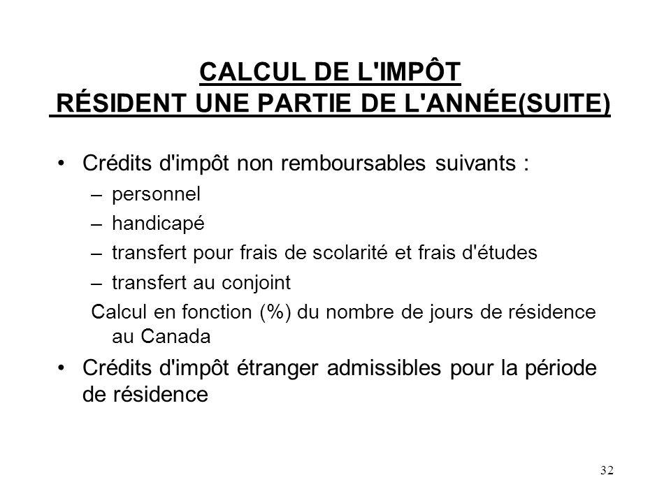 32 CALCUL DE L'IMPÔT RÉSIDENT UNE PARTIE DE L'ANNÉE(SUITE) Crédits d'impôt non remboursables suivants : –personnel –handicapé –transfert pour frais de