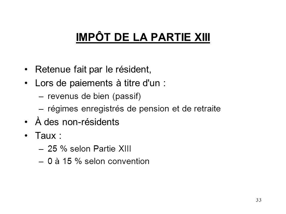 33 IMPÔT DE LA PARTIE XIII Retenue fait par le résident, Lors de paiements à titre d'un : –revenus de bien (passif) –régimes enregistrés de pension et