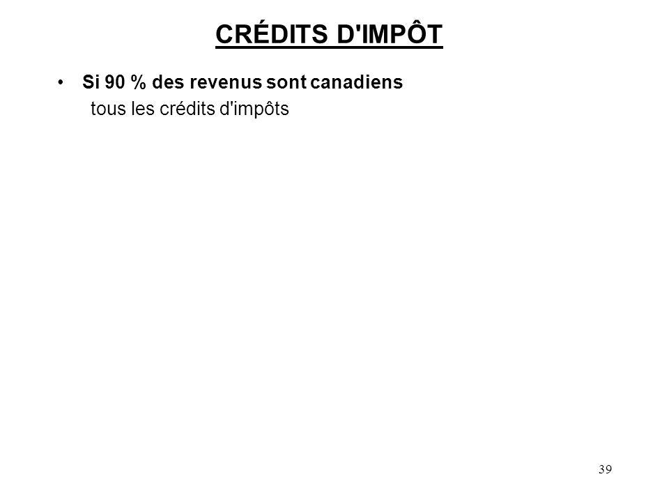 39 CRÉDITS D IMPÔT Si 90 % des revenus sont canadiens tous les crédits d impôts