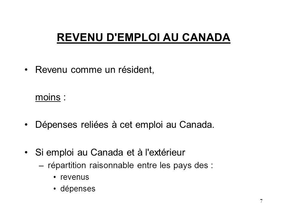 7 REVENU D'EMPLOI AU CANADA Revenu comme un résident, moins : Dépenses reliées à cet emploi au Canada. Si emploi au Canada et à l'extérieur –répartiti