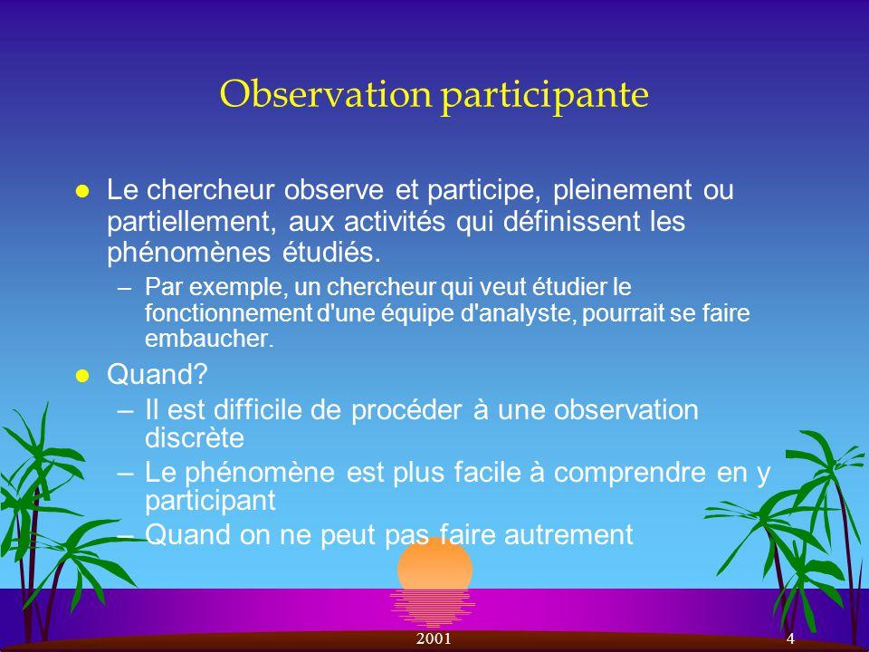 20014 Observation participante l Le chercheur observe et participe, pleinement ou partiellement, aux activités qui définissent les phénomènes étudiés.