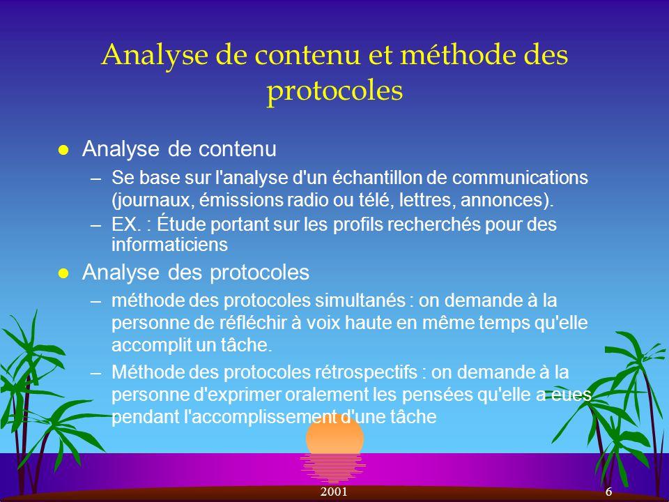 20016 Analyse de contenu et méthode des protocoles l Analyse de contenu –Se base sur l analyse d un échantillon de communications (journaux, émissions radio ou télé, lettres, annonces).
