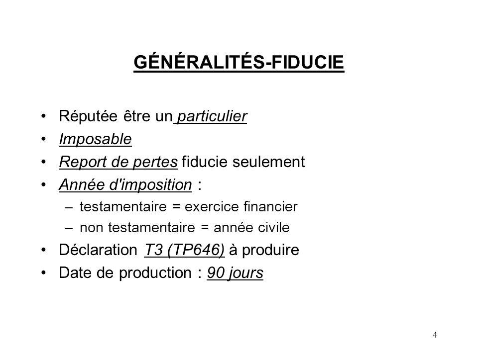 4 GÉNÉRALITÉS-FIDUCIE Réputée être un particulier Imposable Report de pertes fiducie seulement Année d'imposition : –testamentaire = exercice financie