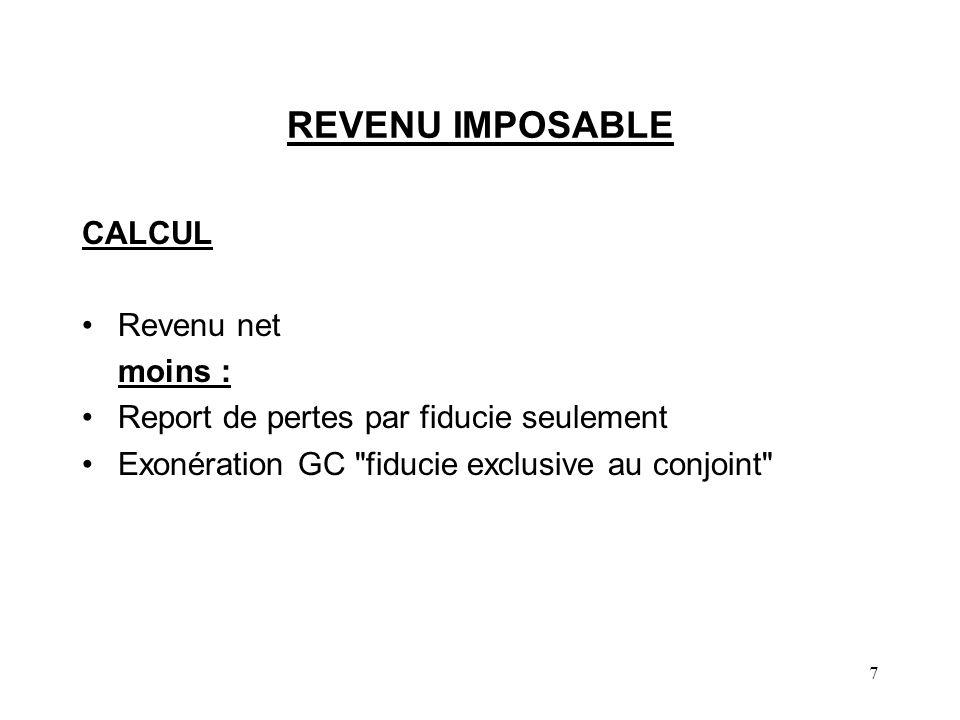 7 REVENU IMPOSABLE CALCUL Revenu net moins : Report de pertes par fiducie seulement Exonération GC