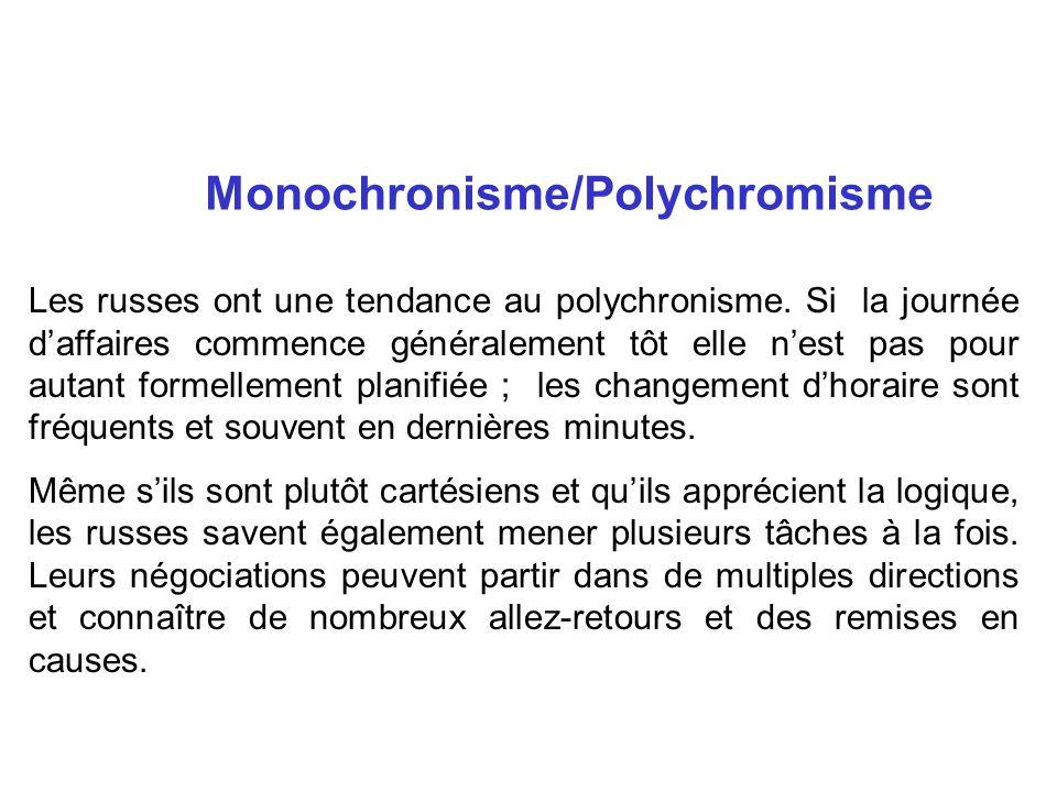 Monochronisme/Polychromisme Les russes ont une tendance au polychronisme. Si la journée daffaires commence généralement tôt elle nest pas pour autant