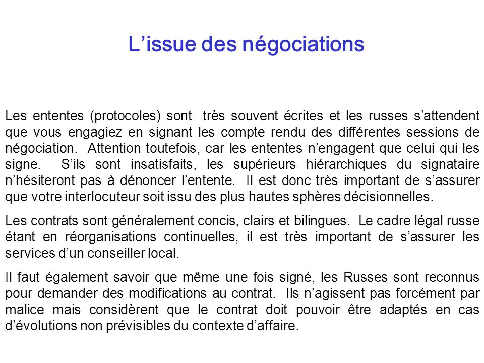 Lissue des négociations Les ententes (protocoles) sont très souvent écrites et les russes sattendent que vous engagiez en signant les compte rendu des