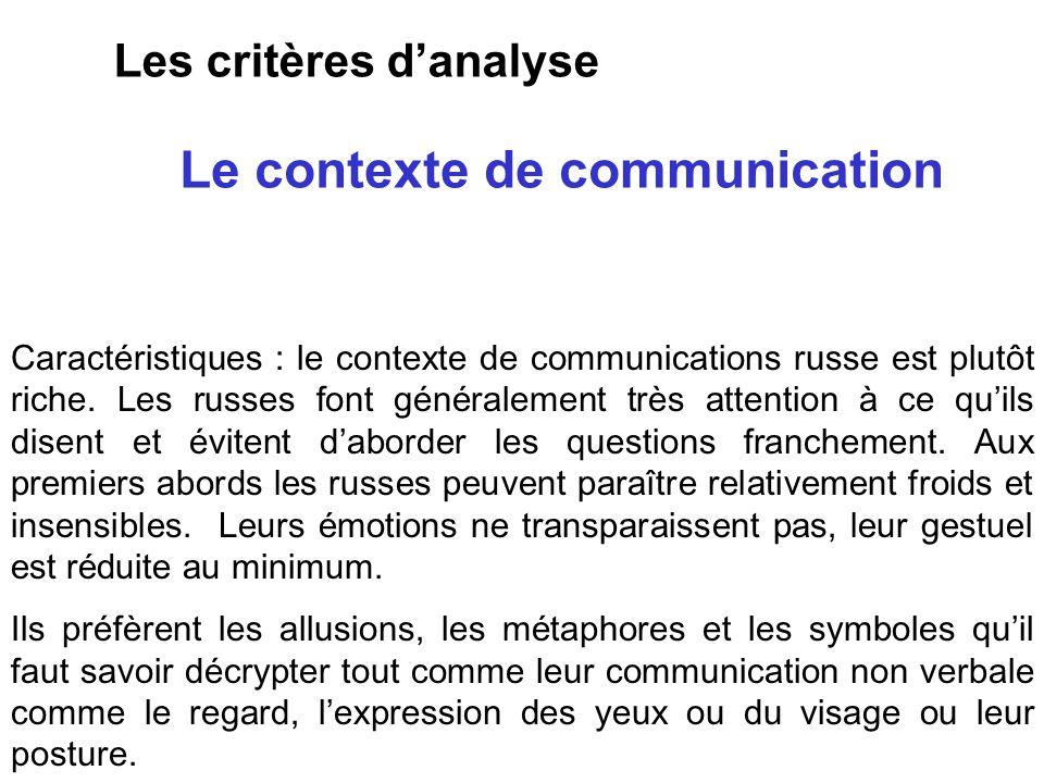 Le contexte de communication Les critères danalyse Caractéristiques : le contexte de communications russe est plutôt riche. Les russes font généraleme