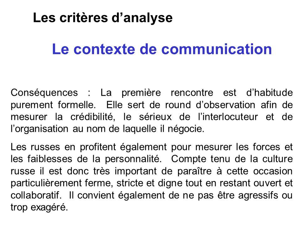 Le contexte de communication Les critères danalyse Conséquences : La première rencontre est dhabitude purement formelle. Elle sert de round dobservati