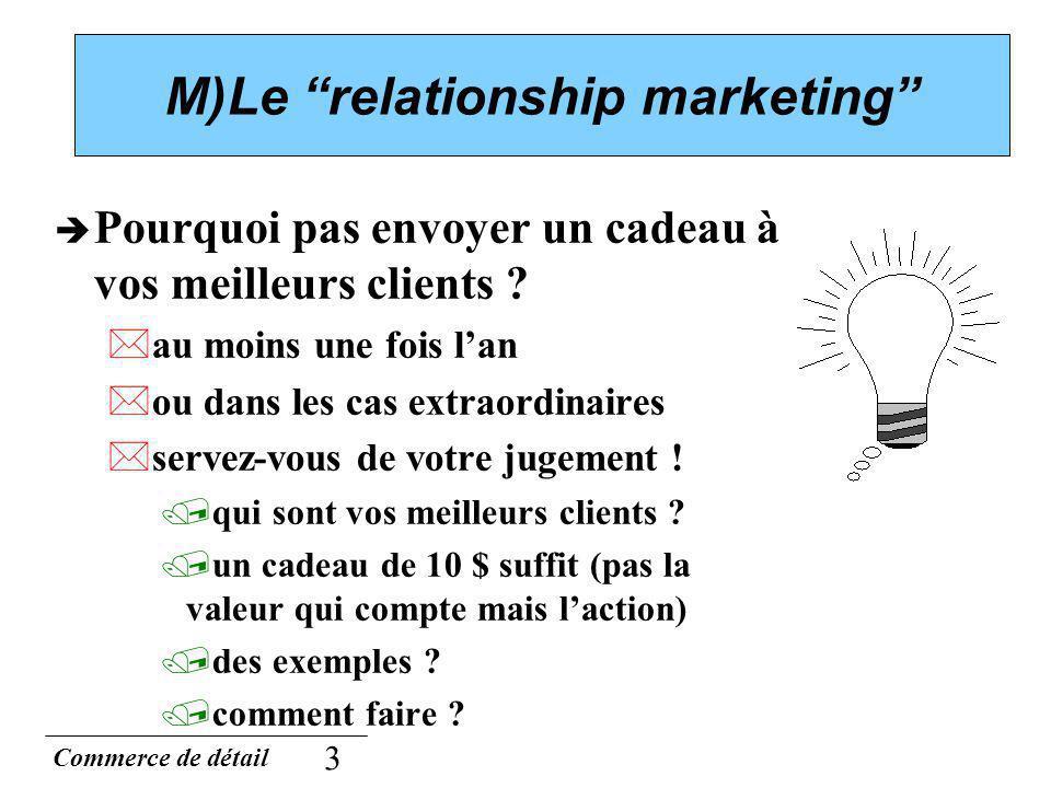 Commerce de détail 3 M)Le relationship marketing Pourquoi pas envoyer un cadeau à vos meilleurs clients ? *au moins une fois lan *ou dans les cas extr