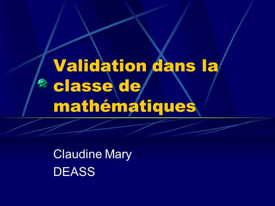 Plan de la présentation Validation en mathématiques Cadres danalyse de lactivité de lélève et de lenseignant Situations de validation