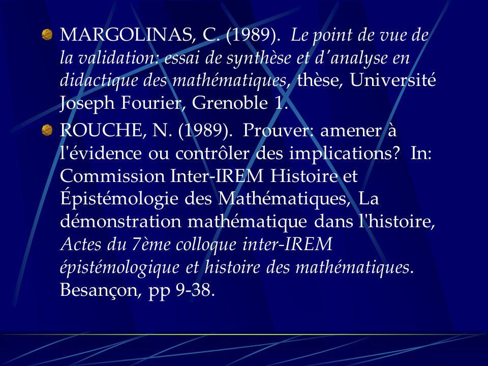 MARGOLINAS, C. (1989). Le point de vue de la validation: essai de synthèse et d'analyse en didactique des mathématiques, thèse, Université Joseph Four
