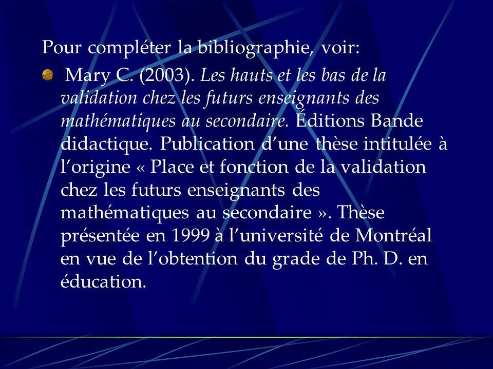 Pour compléter la bibliographie, voir: Mary C. (2003). Les hauts et les bas de la validation chez les futurs enseignants des mathématiques au secondai