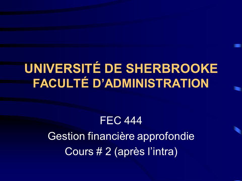 UNIVERSITÉ DE SHERBROOKE FACULTÉ DADMINISTRATION FEC 444 Gestion financière approfondie Cours # 2 (après lintra)