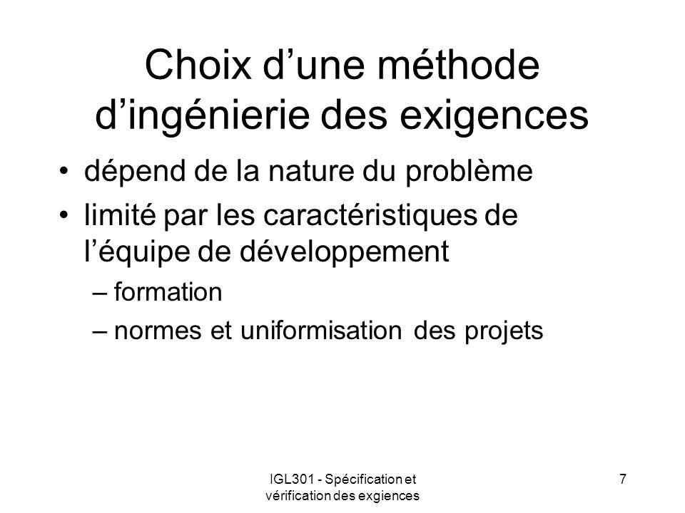 IGL301 - Spécification et vérification des exgiences 7 Choix dune méthode dingénierie des exigences dépend de la nature du problème limité par les caractéristiques de léquipe de développement –formation –normes et uniformisation des projets