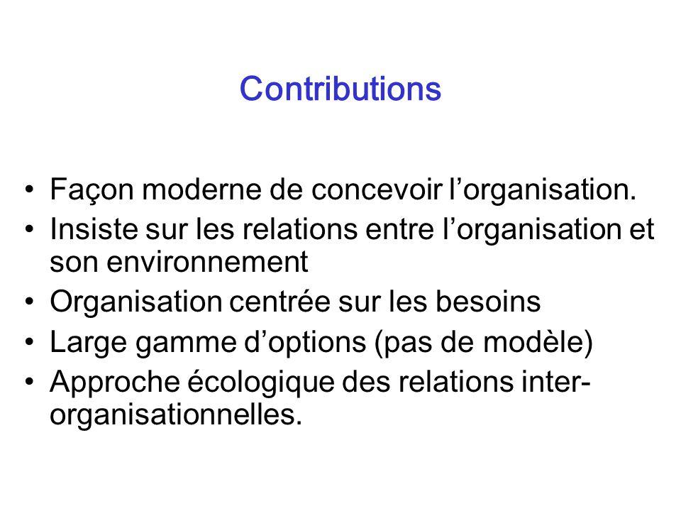 Contributions Façon moderne de concevoir lorganisation. Insiste sur les relations entre lorganisation et son environnement Organisation centrée sur le