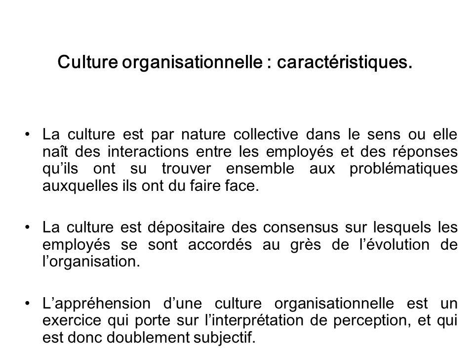 Culture organisationnelle : caractéristiques. La culture est par nature collective dans le sens ou elle naît des interactions entre les employés et de