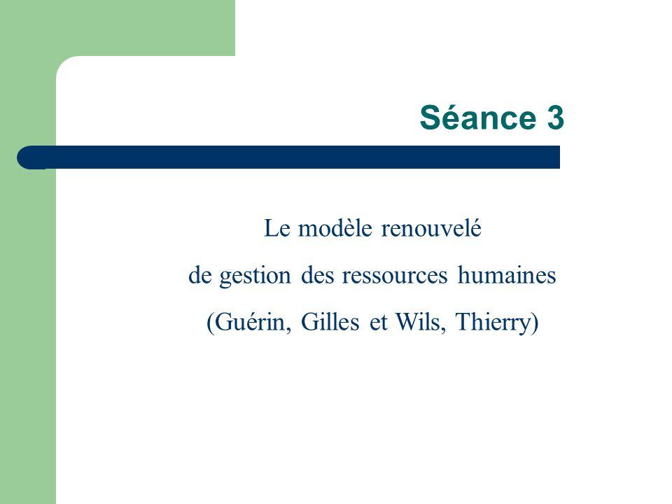 Séance 3 Le modèle renouvelé de gestion des ressources humaines (Guérin, Gilles et Wils, Thierry)