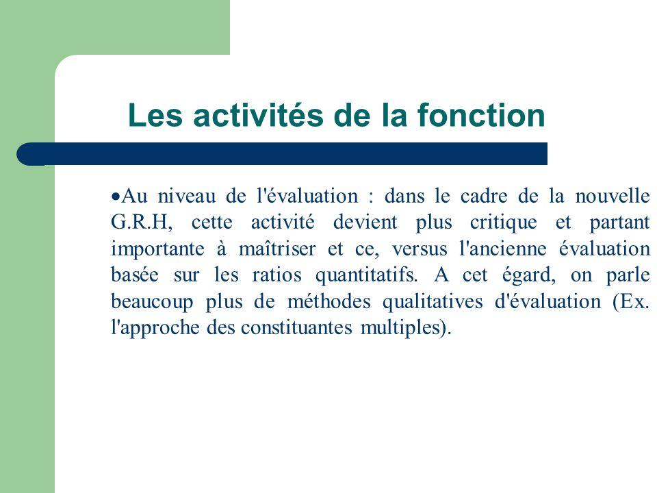 Les activités de la fonction Au niveau de l'évaluation : dans le cadre de la nouvelle G.R.H, cette activité devient plus critique et partant important
