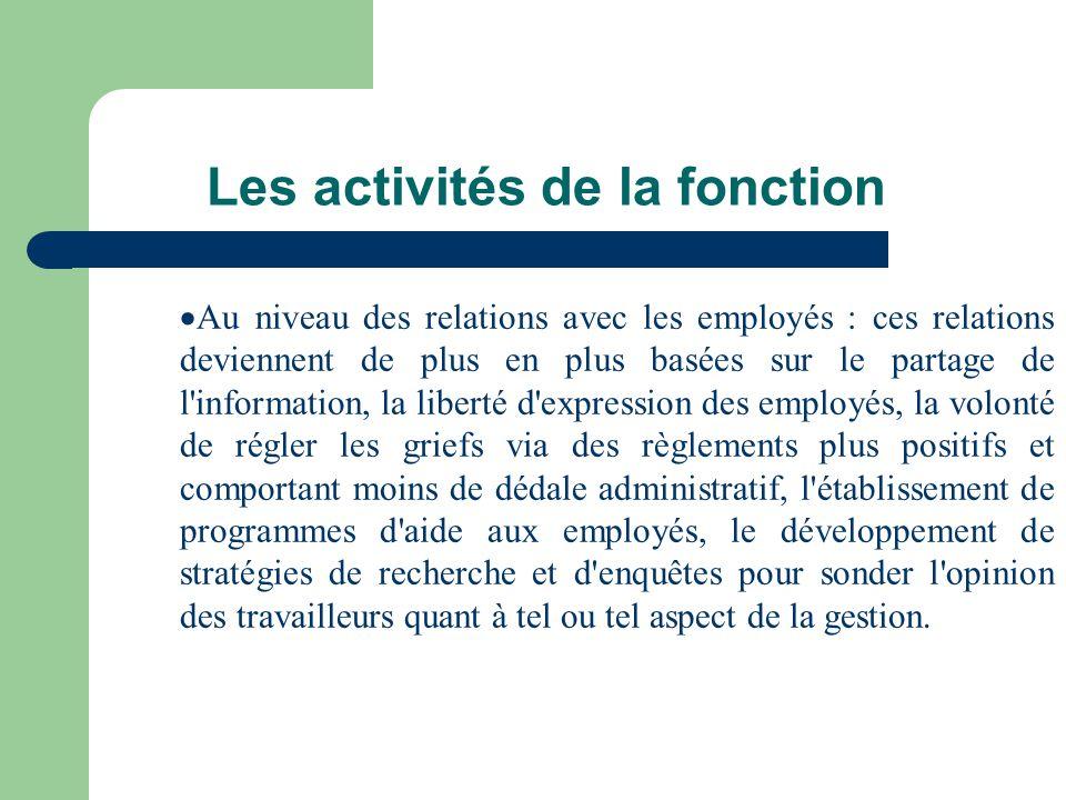 Les activités de la fonction Au niveau des relations avec les employés : ces relations deviennent de plus en plus basées sur le partage de l'informati
