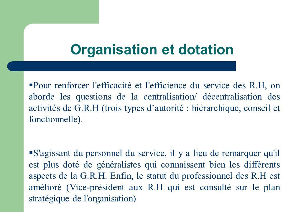 Organisation et dotation Pour renforcer l'efficacité et l'efficience du service des R.H, on aborde les questions de la centralisation/ décentralisatio