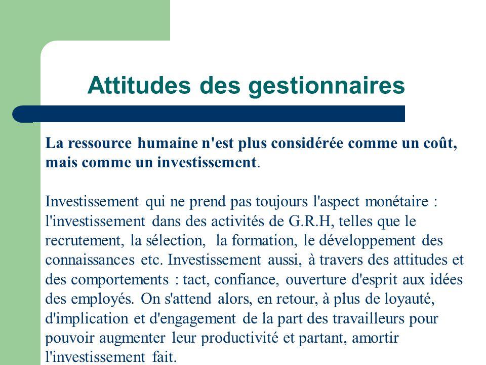 Attitudes des gestionnaires La ressource humaine n'est plus considérée comme un coût, mais comme un investissement. Investissement qui ne prend pas to
