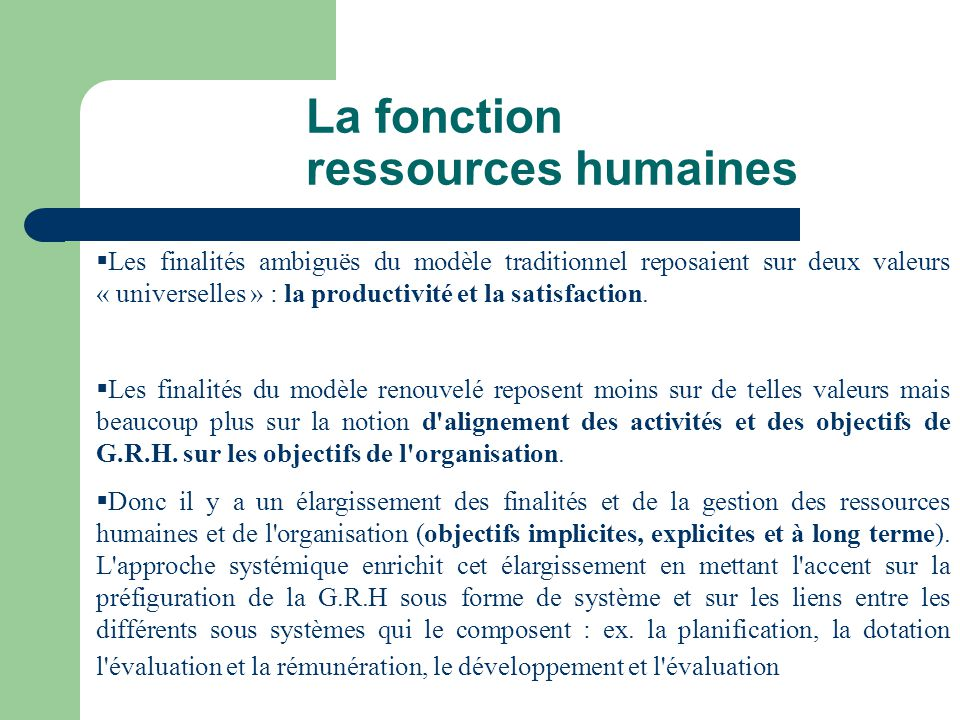 La fonction ressources humaines Les finalités ambiguës du modèle traditionnel reposaient sur deux valeurs « universelles » : la productivité et la sat