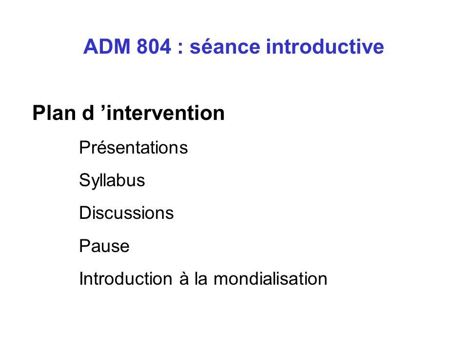 Plan d intervention Présentations Syllabus Discussions Pause Introduction à la mondialisation ADM 804 : séance introductive