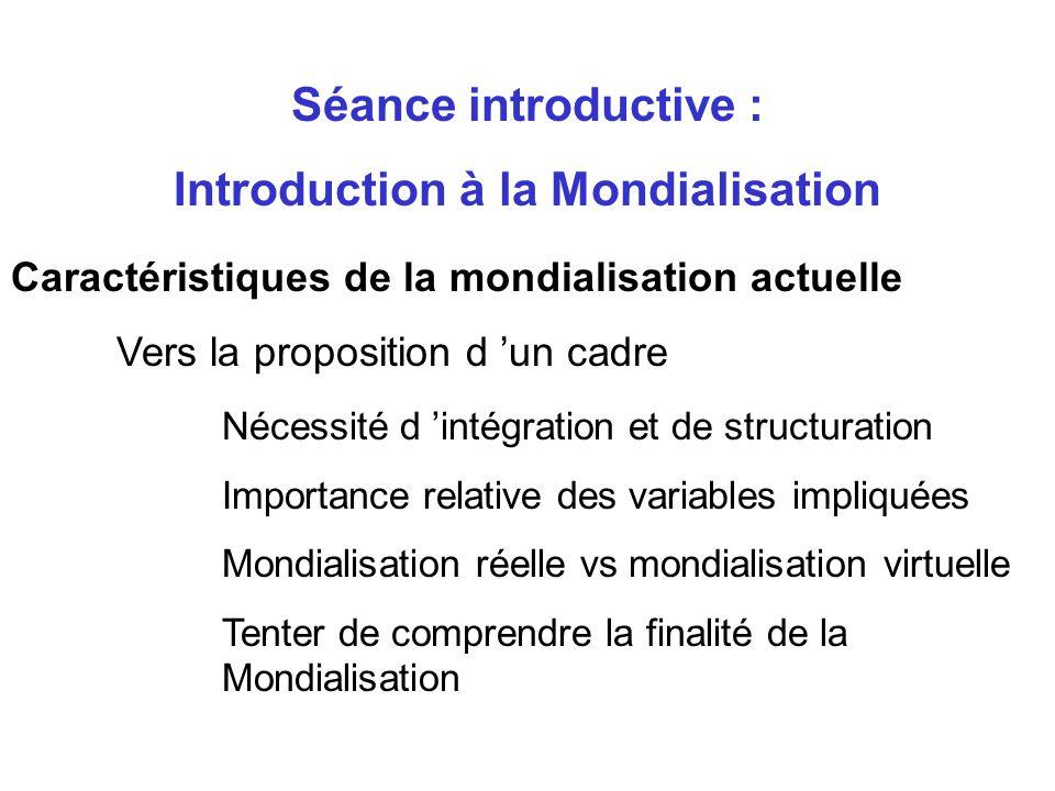 Caractéristiques de la mondialisation actuelle Traits distinctifs : Ampleur Interdépendance Complexité Dynamisme Séance introductive : Introduction à