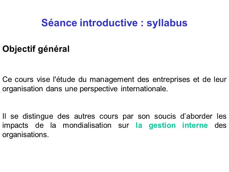 Objectif général Ce cours vise l étude du management des entreprises et de leur organisation dans une perspective internationale.